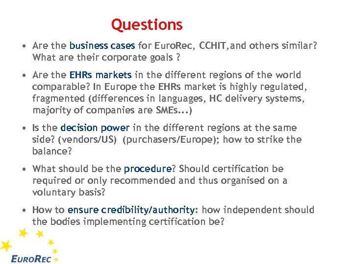 Questions • Are the business cases for Euro. Rec, CCHIT, and others similar? What