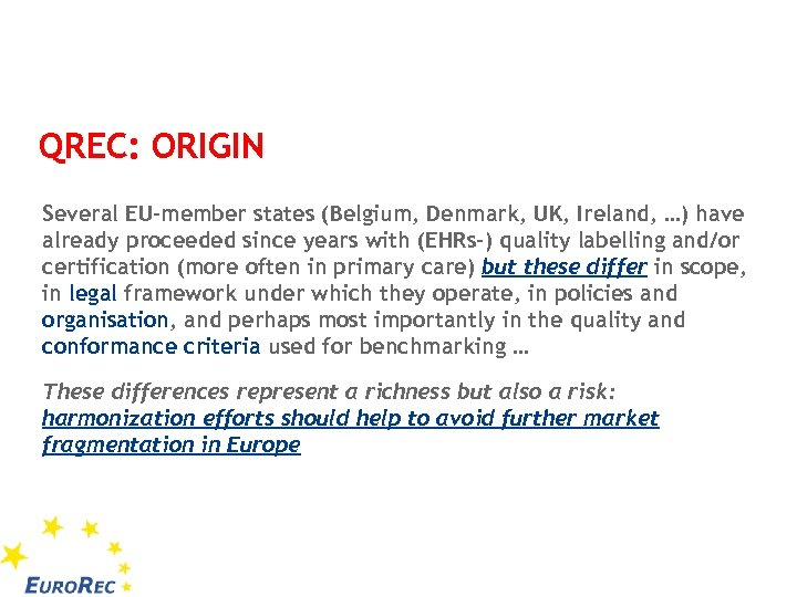 QREC: ORIGIN Several EU-member states (Belgium, Denmark, UK, Ireland, …) have already proceeded since