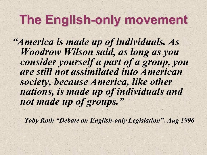 """The English-only movement """"America is made up of individuals. As Woodrow Wilson said, as"""