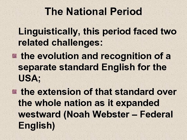 The National Period Linguistically, this period faced two related challenges: the evolution and recognition