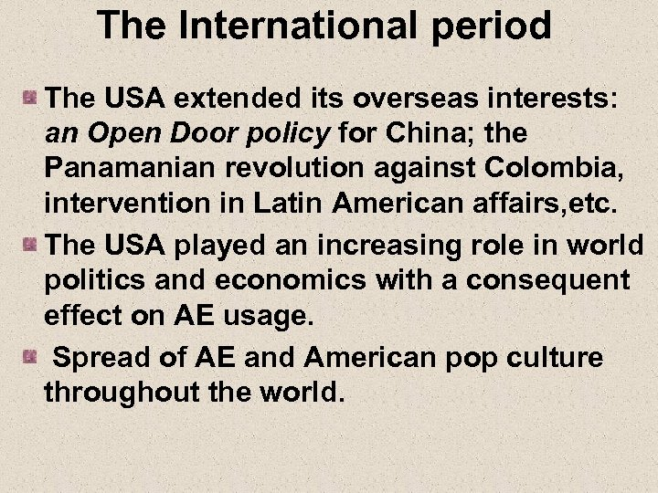 The International period The USA extended its overseas interests: an Open Door policy for