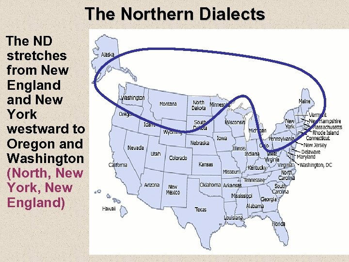 The Northern Dialects The ND stretches from New England New York westward to Oregon