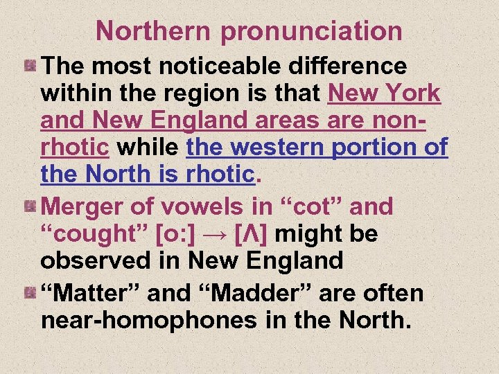 Northern pronunciation The most noticeable difference within the region is that New York and