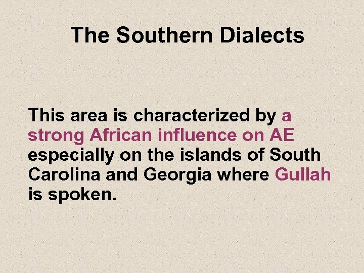 The Southern Dialects This area is characterized by a strong African influence on AE