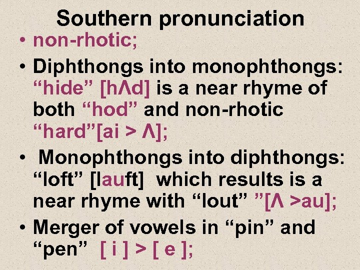 """Southern pronunciation • non-rhotic; • Diphthongs into monophthongs: """"hide"""" [hΛd] is a near rhyme"""