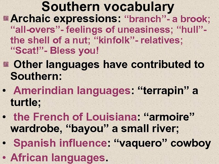 """Southern vocabulary Archaic expressions: """"branch""""- a brook; """"all-overs""""- feelings of uneasiness; """"hull""""the shell of"""