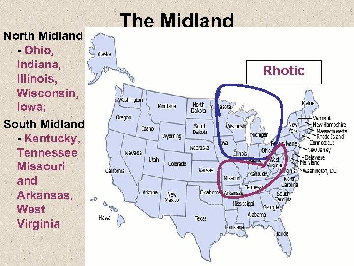 North Midland - Ohio, Indiana, Illinois, Wisconsin, Iowa; South Midland - Kentucky, Tennessee Missouri