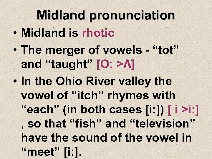 """Midland pronunciation • Midland is rhotic • The merger of vowels - """"tot"""" and"""