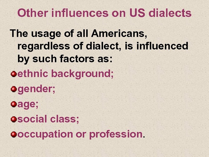 Other influences on US dialects The usage of all Americans, regardless of dialect, is
