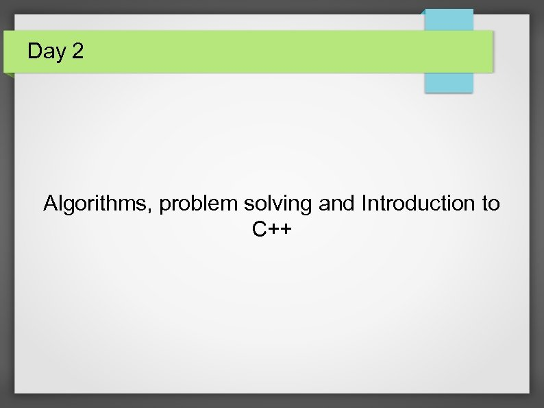 Day 2 Algorithms, problem solving and Introduction to C++