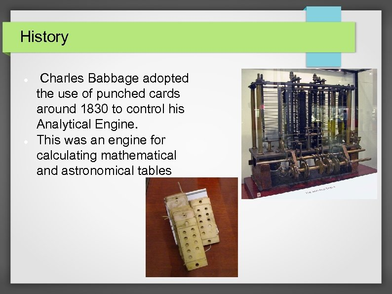 History Charles Babbage adopted the use of punched cards around 1830 to control his