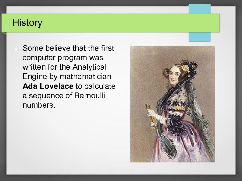 History Some believe that the first computer program was written for the Analytical Engine