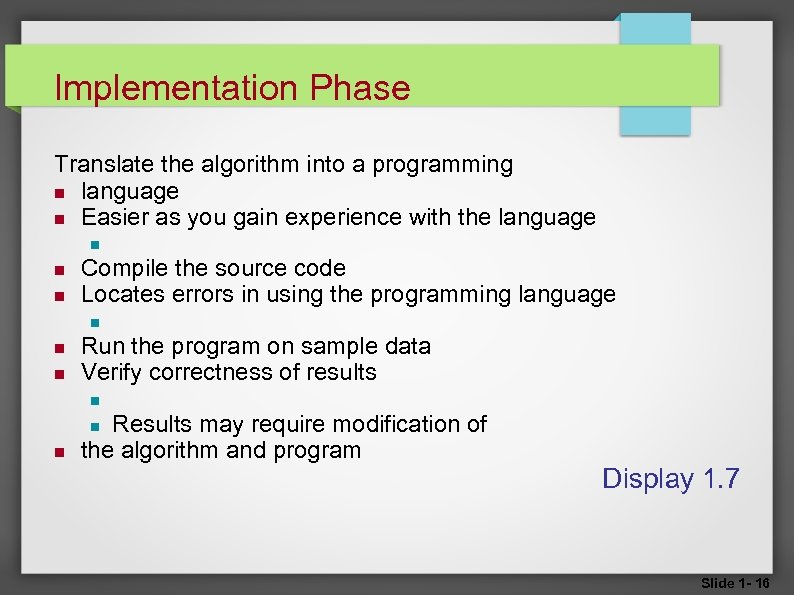 Implementation Phase Translate the algorithm into a programming language Easier as you gain experience