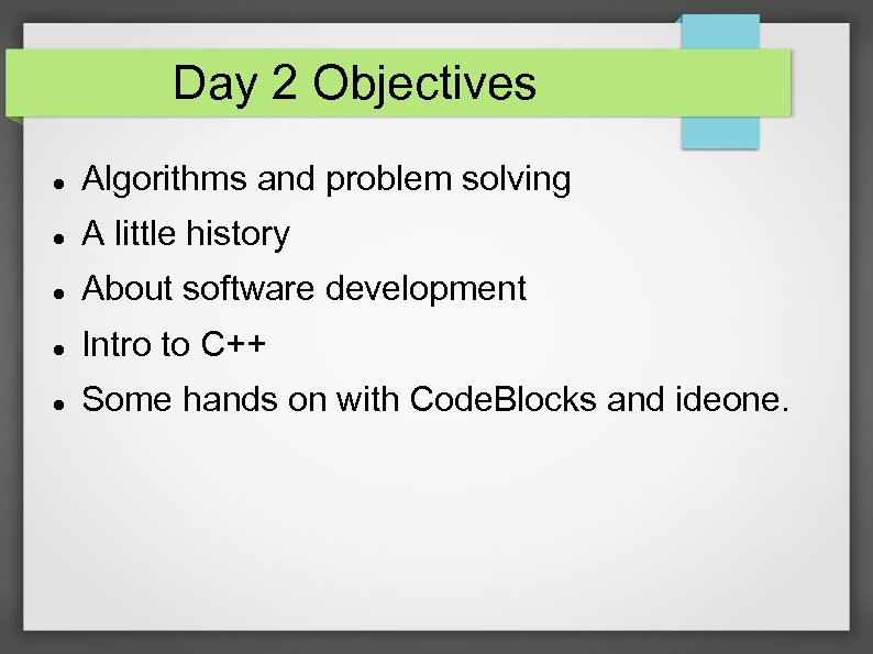 Day 2 Objectives Algorithms and problem solving A little history About software development Intro