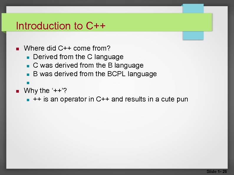 Introduction to C++ Where did C++ come from? Derived from the C language C
