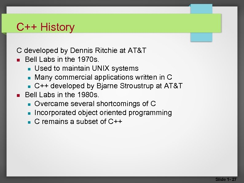C++ History C developed by Dennis Ritchie at AT&T Bell Labs in the 1970