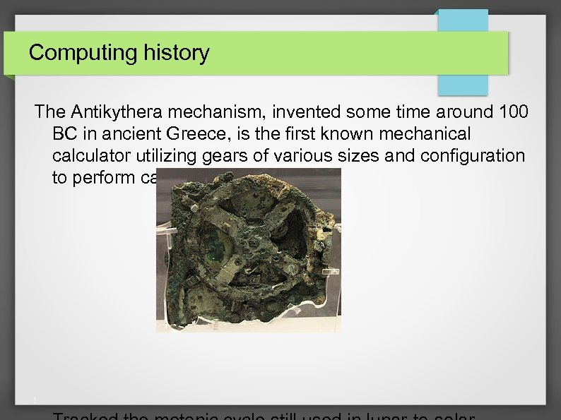 Computing history The Antikythera mechanism, invented some time around 100 BC in ancient Greece,