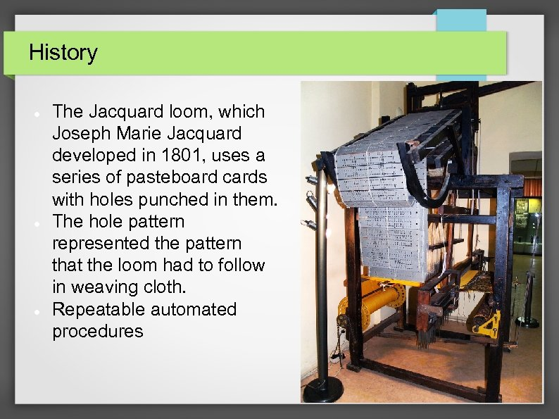 History The Jacquard loom, which Joseph Marie Jacquard developed in 1801, uses a series