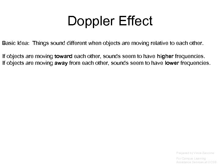 Doppler Effect Basic Idea: Things sound different when objects are moving relative to each