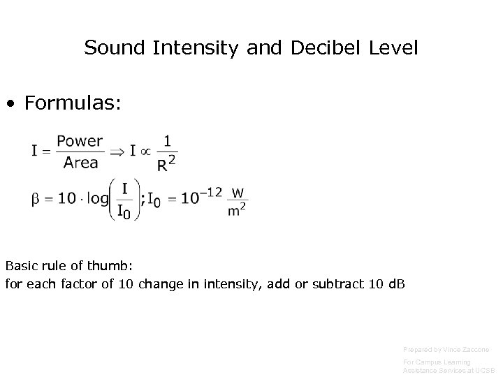 Sound Intensity and Decibel Level • Formulas: Basic rule of thumb: for each factor