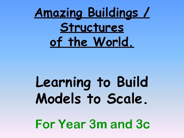 Amazing Buildings / Structures of the World. Learning to Build Models to Scale. For