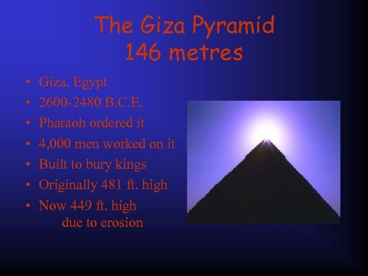 The Giza Pyramid 146 metres • • Giza, Egypt 2600 -2480 B. C. E.