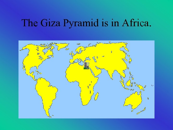 The Giza Pyramid is in Africa.