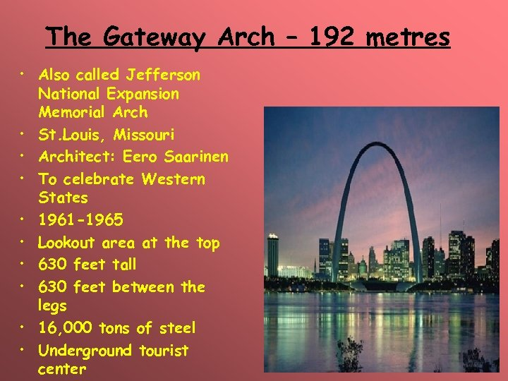 The Gateway Arch – 192 metres • Also called Jefferson National Expansion Memorial Arch