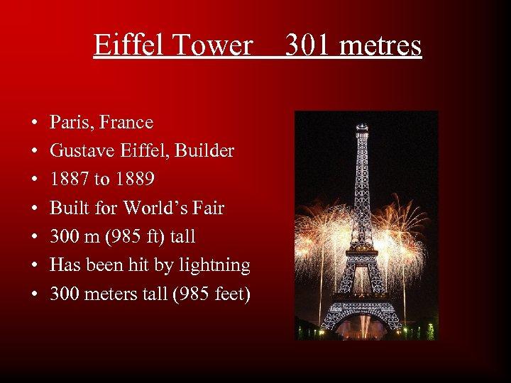 Eiffel Tower • • Paris, France Gustave Eiffel, Builder 1887 to 1889 Built for