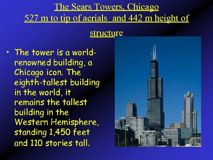 The Sears Towers, Chicago 527 m to tip of aerials and 442 m height