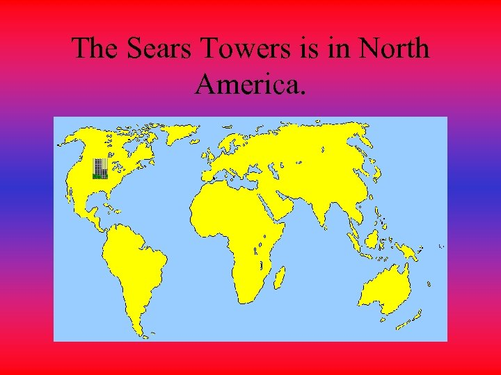 The Sears Towers is in North America.