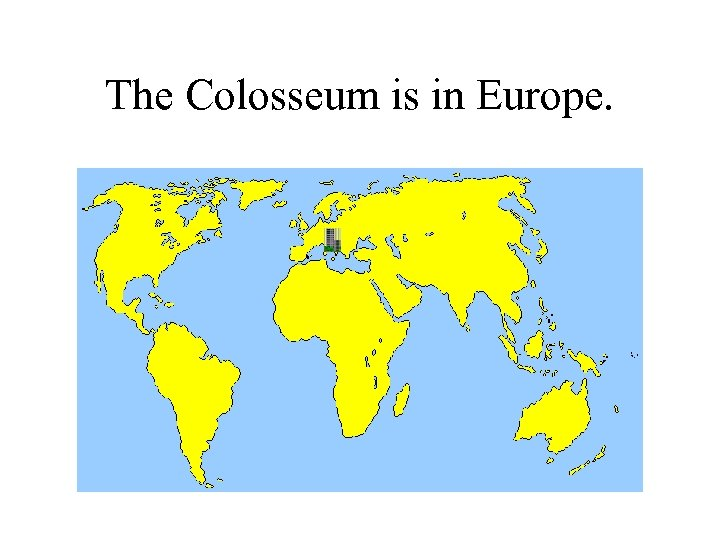 The Colosseum is in Europe.