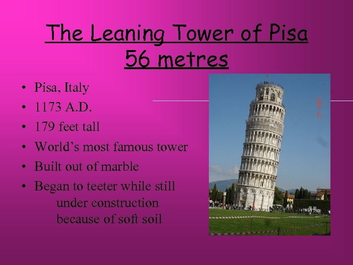 The Leaning Tower of Pisa 56 metres • • • Pisa, Italy 1173 A.