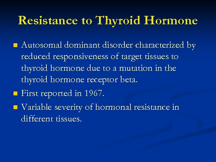 Resistance to Thyroid Hormone Autosomal dominant disorder characterized by reduced responsiveness of target tissues