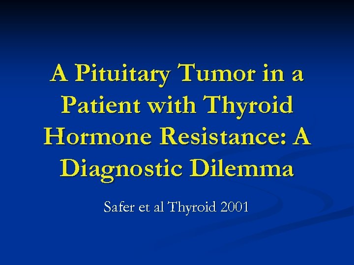 A Pituitary Tumor in a Patient with Thyroid Hormone Resistance: A Diagnostic Dilemma Safer