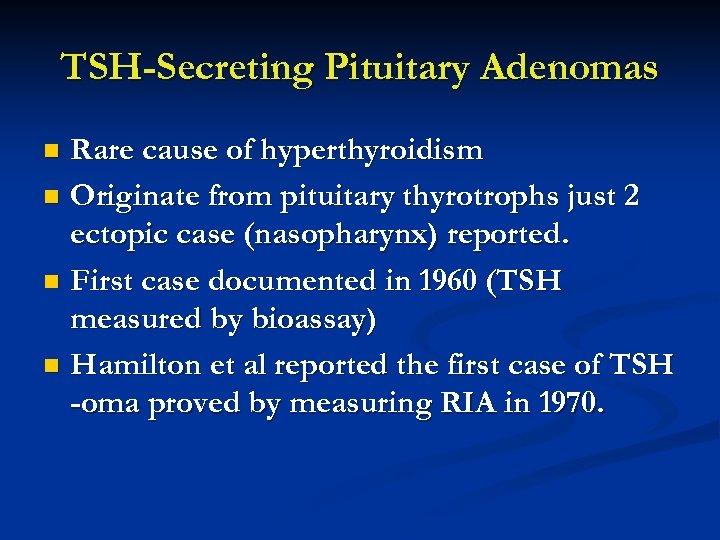 TSH-Secreting Pituitary Adenomas Rare cause of hyperthyroidism n Originate from pituitary thyrotrophs just 2