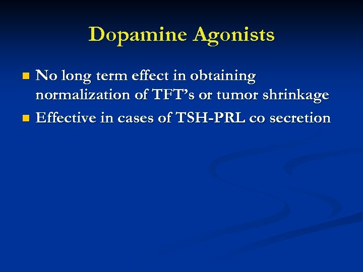 Dopamine Agonists No long term effect in obtaining normalization of TFT's or tumor shrinkage