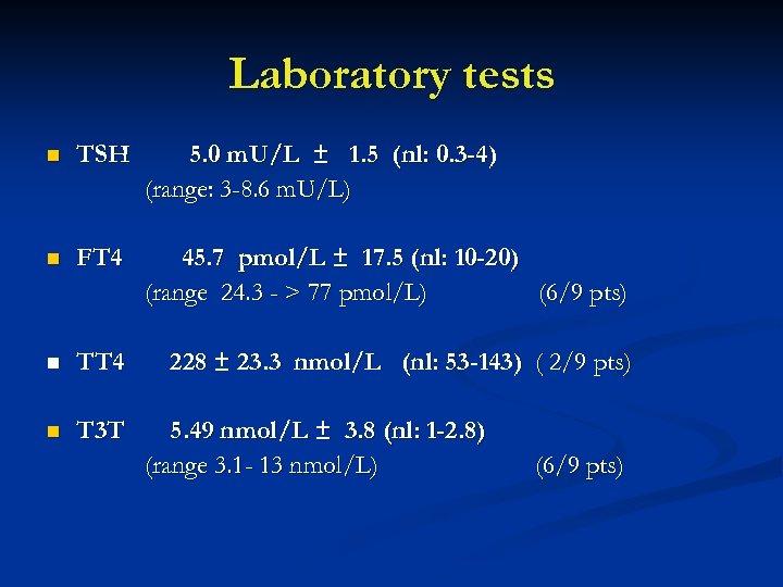 Laboratory tests n TSH 5. 0 m. U/L ± 1. 5 (nl: 0. 3