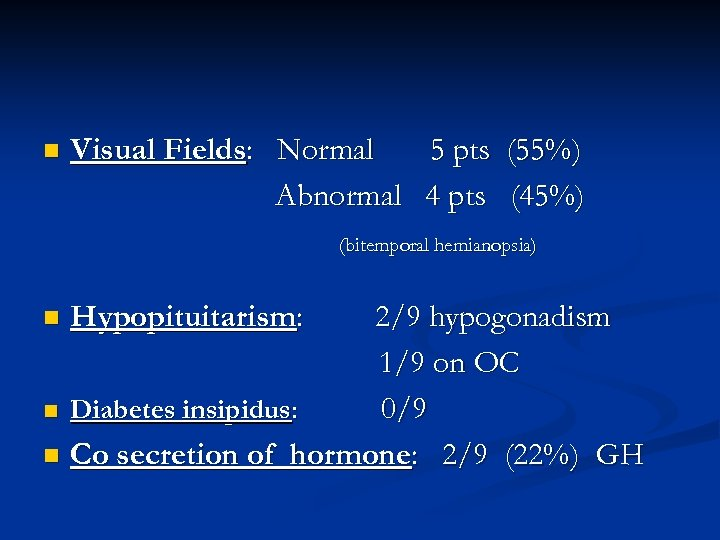 n Visual Fields: Normal 5 pts (55%) Abnormal 4 pts (45%) (bitemporal hemianopsia) 2/9