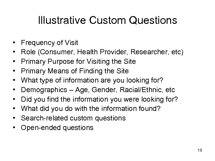 Illustrative Custom Questions • • • Frequency of Visit Role (Consumer, Health Provider, Researcher,