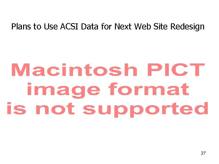 Plans to Use ACSI Data for Next Web Site Redesign 27