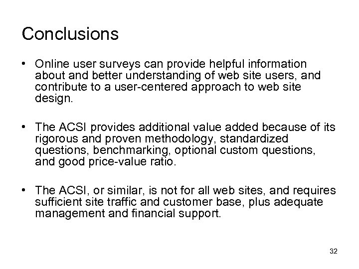 Conclusions • Online user surveys can provide helpful information about and better understanding of
