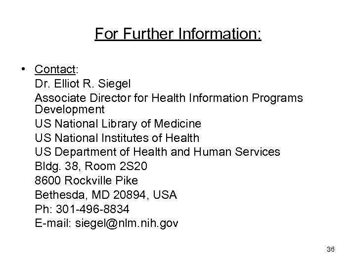 For Further Information: • Contact: Dr. Elliot R. Siegel Associate Director for Health Information