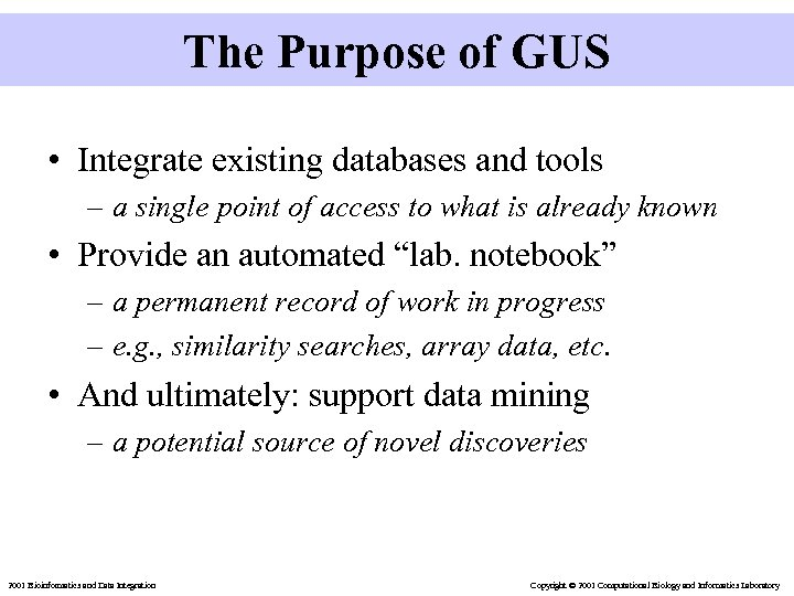 The Purpose of GUS • Integrate existing databases and tools – a single point