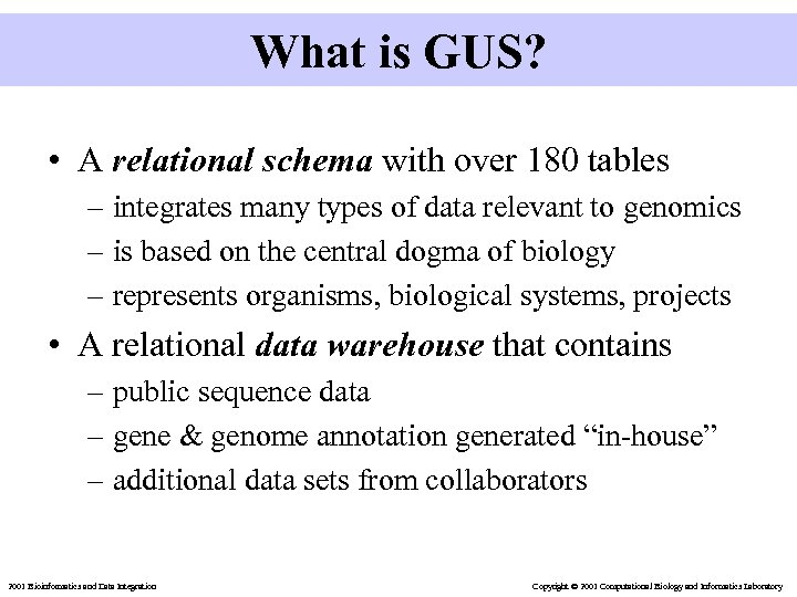 What is GUS? • A relational schema with over 180 tables – integrates many