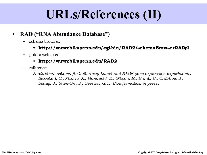 "URLs/References (II) • RAD (""RNA Abundance Database"") – schema browser: • http: //www. bil."