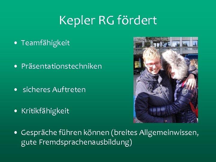 Kepler RG fördert • Teamfähigkeit • Präsentationstechniken • sicheres Auftreten • Kritikfähigkeit • Gespräche