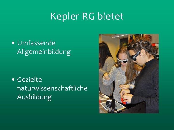 Kepler RG bietet • Umfassende Allgemeinbildung • Gezielte naturwissenschaftliche Ausbildung