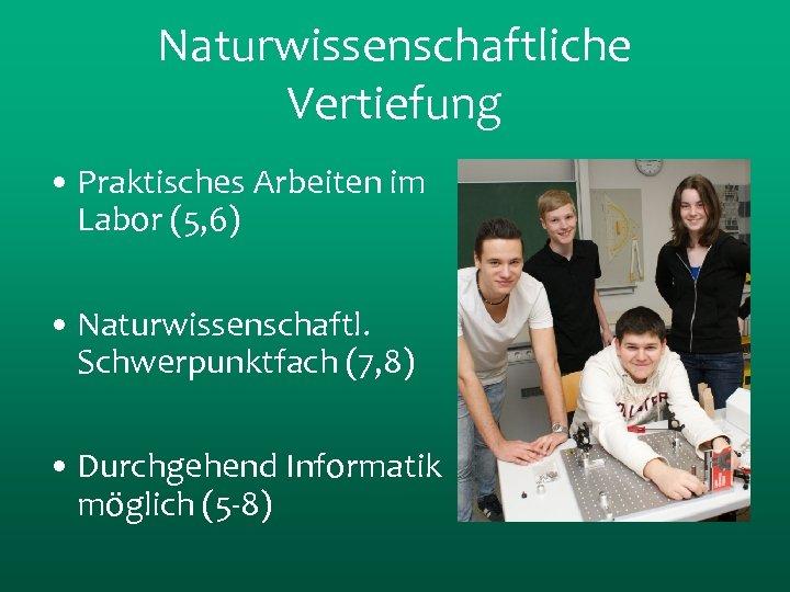 Naturwissenschaftliche Vertiefung • Praktisches Arbeiten im Labor (5, 6) • Naturwissenschaftl. Schwerpunktfach (7, 8)