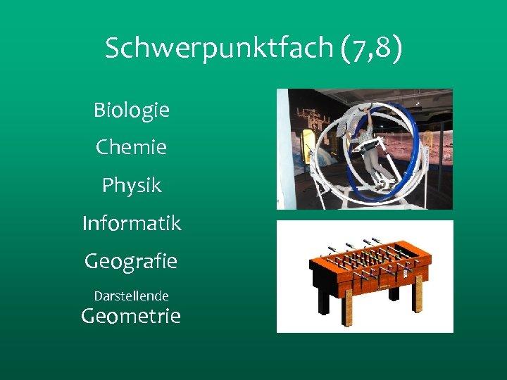 Schwerpunktfach (7, 8) Biologie Chemie Physik Informatik Geografie Darstellende Geometrie